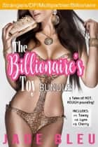 The Billionaire's Toy Bundle ebook by Jade Bleu