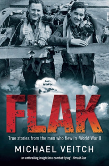 Flak - True Stories from the Men who Flew in World War Two ebook by Michael Veitch