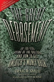 The Great Debasement: The 100-Year Dying of the Dollar and How to Get America S Money Back ebook by Smith, Craig R.