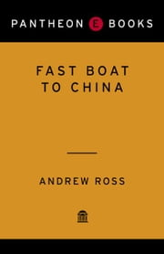Fast Boat to China - Corporate Flight and the Consequences of Free Trade; Lessons from Shanghai ebook by Andrew Ross