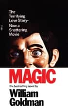Magic - A Novel ebook by William Goldman