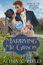 Marrying Mr. Gibson ebook by Alina K. Field