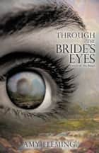 Through the Bride's Eyes ebook by Amy Fleming