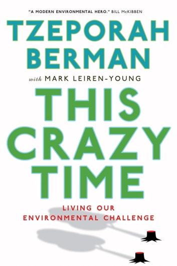 This Crazy Time - Living Our Environmental Challenge ebook by Tzeporah Berman,Mark Leiren-Young