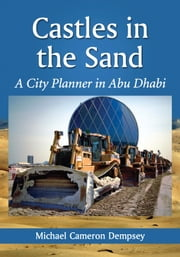 Castles in the Sand - A City Planner in Abu Dhabi ebook by Michael Cameron Dempsey