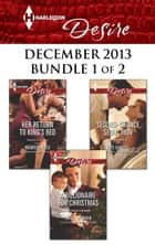 Harlequin Desire December 2013 - Bundle 1 of 2 - Her Return to King's Bed\A Billionaire for Christmas\Second-Chance Seduction ebook by Maureen Child, Janice Maynard, Kate Carlisle