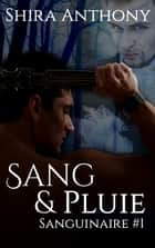 Sang & Pluie - Sanguinaire #1 eBook by Shira Anthony, B.A. Pinto