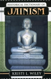 Historical Dictionary of Jainism ebook by Kristi L. Wiley