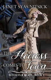 The Heiress Comes to Town - Bonnets and Beaus, #1 ebook by Janet Syas Nitsick