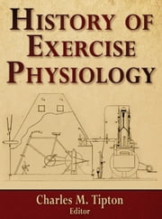 History of Exercise Physiology ebook by Tipton,Charles M.