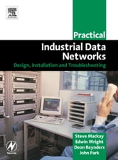 Practical Industrial Data Networks: Design, Installation and Troubleshooting ebook by Mackay, Steve