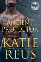 Ancient Protector ebook by Katie Reus