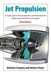 Jet Propulsion - A Simple Guide to the Aerodynamics and Thermodynamic Design and Performance of Jet Engines ebook by Nicholas Cumpsty,Andrew Heyes