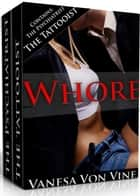 Whore - Erotica Anthologies ebook by Vanessa Von Vine