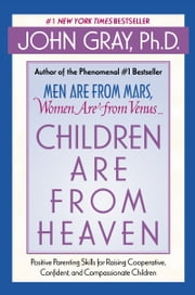 Children Are from Heaven ebook by John Gray