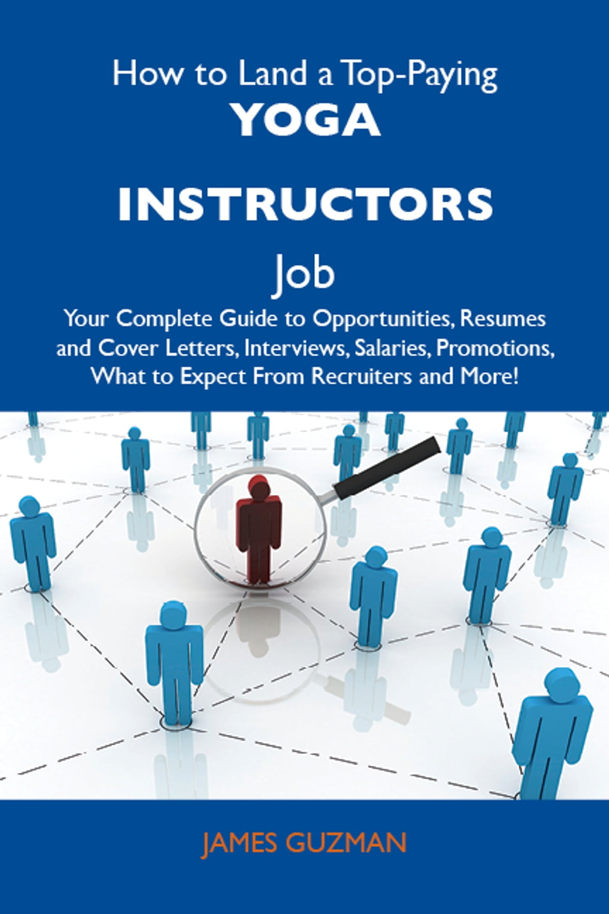 How To Land A Top Paying Yoga Instructors Job Your Complete Guide To Opportunities Resumes And Cover Letters Interviews Salaries Promotions What To Expect From Recruiters And More Ebook By Guzman James