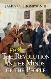 The (First) Revolution in the Minds of the People ebook by Thompson, James Collins