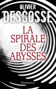 La Spirale des abysses ebook by Olivier Descosse