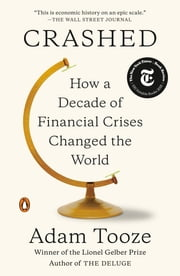 Crashed - How a Decade of Financial Crises Changed the World ebook by Adam Tooze