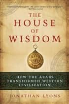 The House of Wisdom ebook by Jonathan Lyons