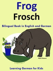 Bilingual Book in English and German: Frog - Frosch - Learn German Collection ebook by Pedro Paramo