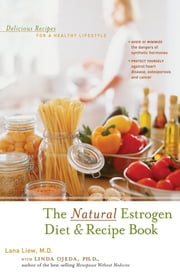 The Natural Estrogen Diet and Recipe Book - Delicious Recipes for a Healthy Lifestyle ebook by Lana Liew