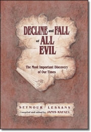 Decline and Fall of All Evil - The Most Important Discovery of Our Times ebook by Seymour Lessans