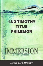 Immersion Bible Studies: 1 & 2 Timothy, Titus, Philemon ebook by Jack A. Keller