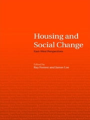 Housing and Social Change - East-West Perspectives ebook by Ray Forrest, James Lee