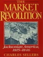 The Market Revolution ebook by Charles Sellers