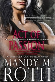 Act of Passion - Paranormal Security and Intelligence an Immortal Ops World Novel ebook by Mandy M. Roth