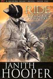 Ride With Me (A Quaking Heart Novel - Book One) ebook by Janith Hooper