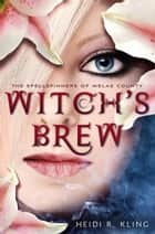 Witch's Brew, Spellspinners Series #1 ebook by Heidi R. Kling