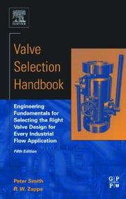 Valve Selection Handbook: Engineering Fundamentals for Selecting the Right Valve Design for Every Industrial Flow Application ebook by Smith, Peter