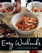 Easy Weekends ebook by Neil Perry