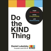 Do the KIND Thing - Think Boundlessly, Work Purposefully, Live Passionately audiobook by Daniel Lubetzky