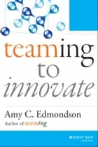 Teaming to Innovate ebook by Amy C. Edmondson