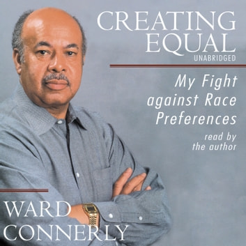 Creating Equal - My Fight against Race Preferences audiobook by Ward Connerly