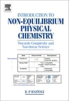 Introduction to Non-equilibrium Physical Chemistry ebook by R. P. Rastogi