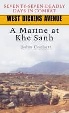 West Dickens Avenue - A Marine at Khe Sanh ebook by John Corbett