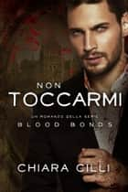 Non Toccarmi (Blood Bonds #7) eBook by Chiara Cilli