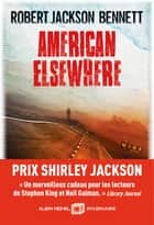 American elsewhere ebook by Robert Jackson Bennett, Laurent Philibert-Caillat