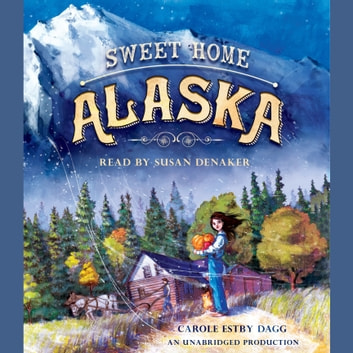 Sweet Home Alaska audiobook by Carole Estby Dagg