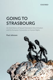 Going to Strasbourg - An Oral History of Sexual Orientation Discrimination and the European Convention on Human Rights ebook by Paul Johnson