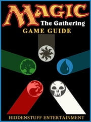 MAGIC THE GATHERING GAME GUIDE ebook by HSE