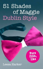 51 Shades of Maggie, Dublin Style: A Dublin parody of Fifty Shades of Grey ebook by Leesa Harker