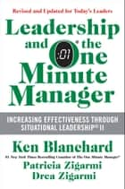 Leadership and the One Minute Manager Updated Ed - Increasing Effectiveness Through Situational Leadership II ebook by Ken Blanchard, Patricia Zigarmi, Drea Zigarmi