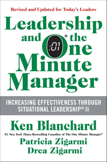 Leadership and the One Minute Manager Updated Ed - Increasing Effectiveness Through Situational Leadership II ebook by Ken Blanchard,Patricia Zigarmi,Drea Zigarmi