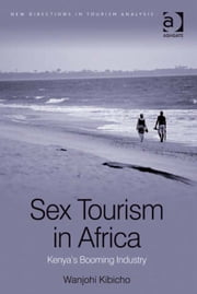 Sex Tourism in Africa - Kenya's Booming Industry ebook by Dr Wanjohi Kibicho,Professor Dimitri Ioannides