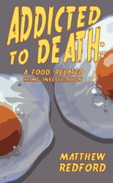 Addicted to Death: A Food Related Crime Investigation ebook by Matthew Redford